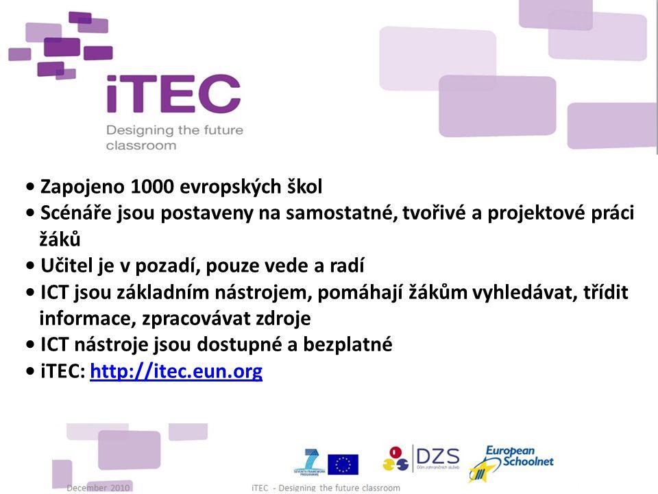 Zapojeno 1000 evropských škol Scénáře jsou postaveny na samostatné, tvořivé a projektové práci žáků Učitel je v pozadí, pouze vede a radí ICT jsou základním nástrojem, pomáhají žákům vyhledávat, třídit informace, zpracovávat zdroje ICT nástroje jsou dostupné a bezplatné iTEC: http://itec.eun.orghttp://itec.eun.org