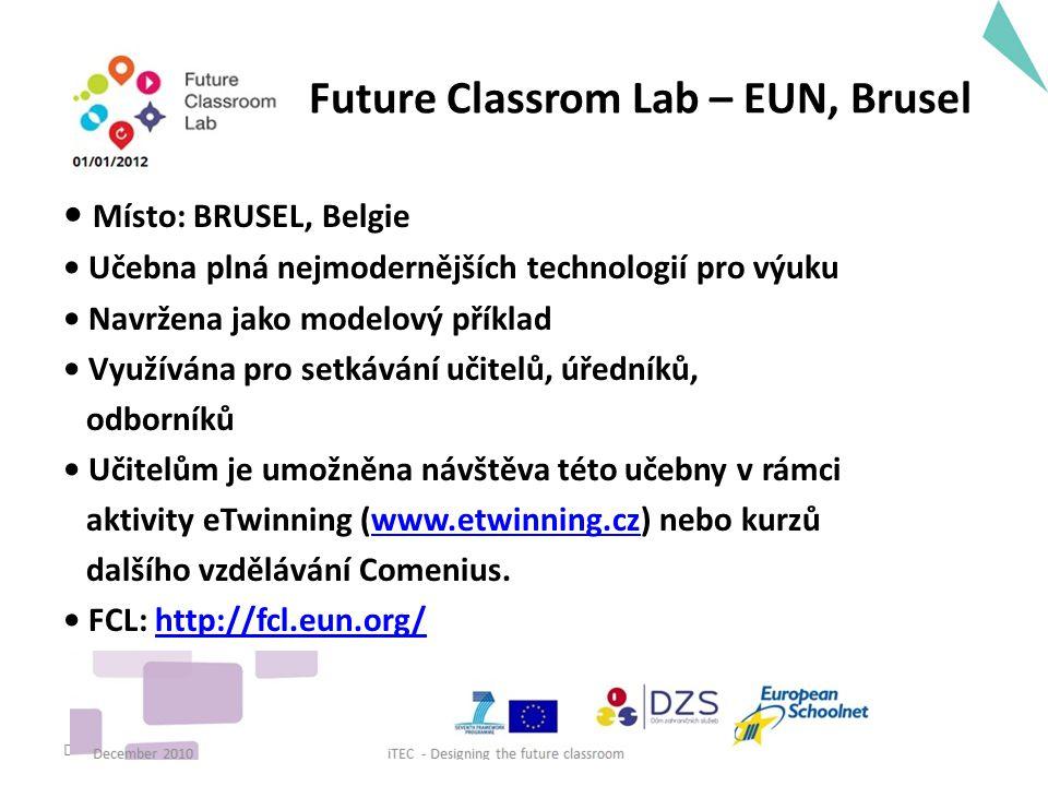 Future Classrom Lab – EUN, Brusel Místo: BRUSEL, Belgie Učebna plná nejmodernějších technologií pro výuku Navržena jako modelový příklad Využívána pro