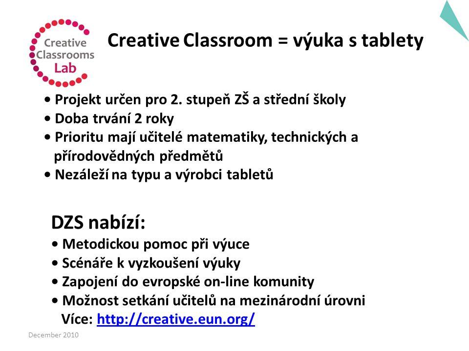 December 2010 Creative Classroom = výuka s tablety Projekt určen pro 2. stupeň ZŠ a střední školy Doba trvání 2 roky Prioritu mají učitelé matematiky,