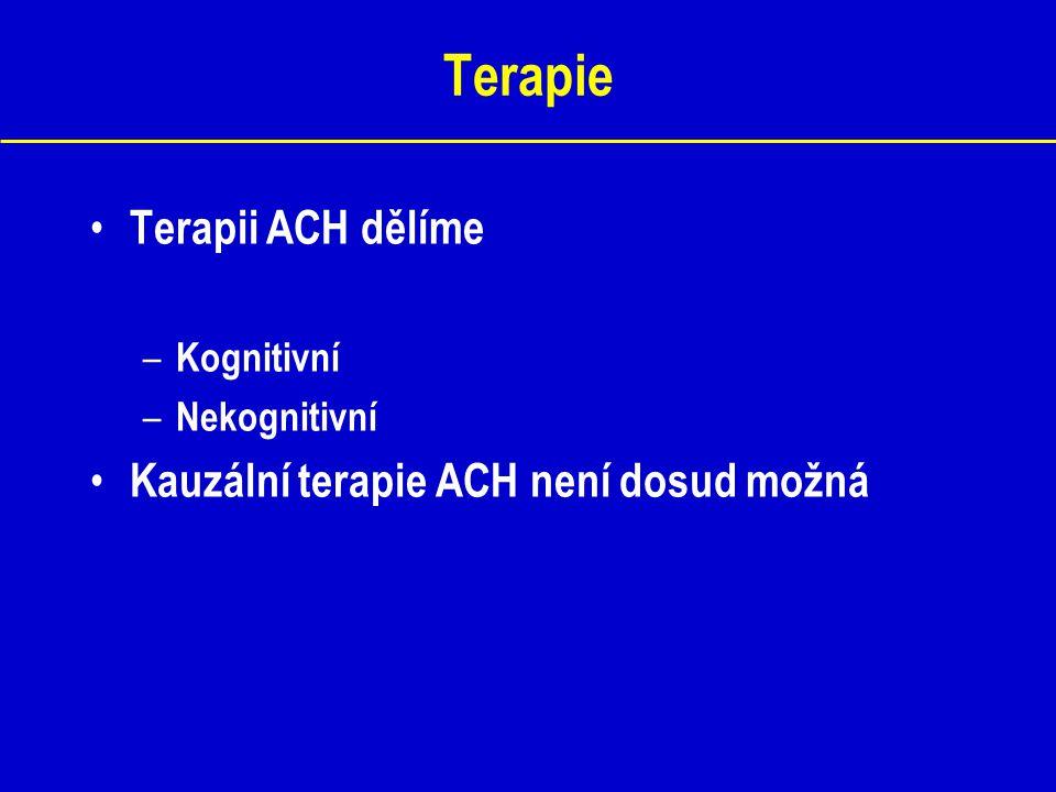 Terapie Terapii ACH dělíme – Kognitivní – Nekognitivní Kauzální terapie ACH není dosud možná