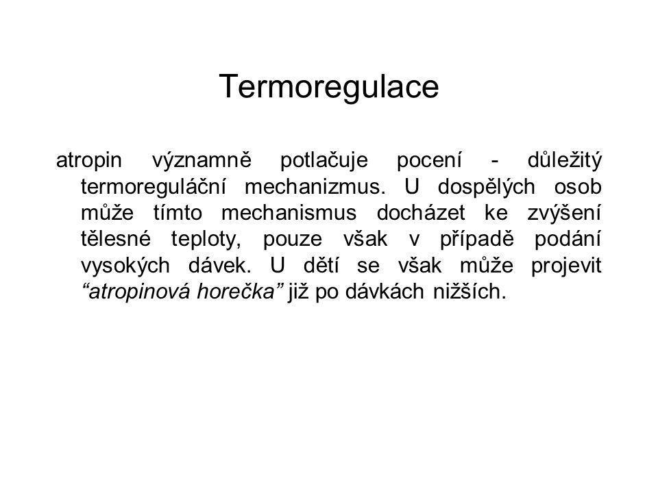 Termoregulace atropin významně potlačuje pocení - důležitý termoreguláční mechanizmus. U dospělých osob může tímto mechanismus docházet ke zvýšení těl