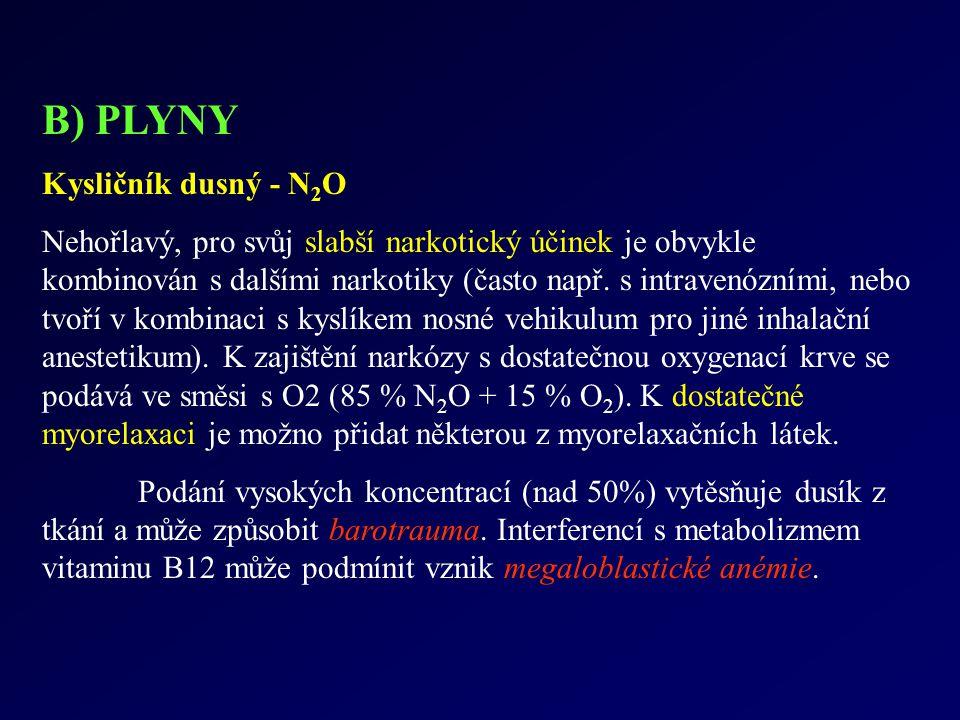 B) PLYNY Kysličník dusný - N 2 O Nehořlavý, pro svůj slabší narkotický účinek je obvykle kombinován s dalšími narkotiky (často např. s intravenózními,