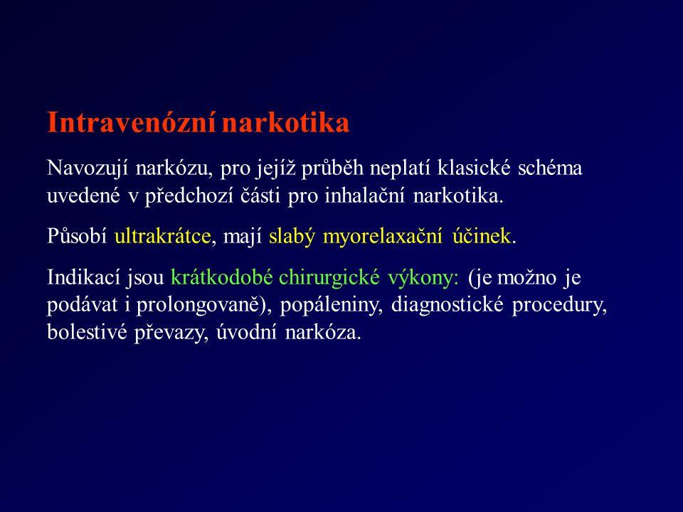 Intravenózní narkotika Navozují narkózu, pro jejíž průběh neplatí klasické schéma uvedené v předchozí části pro inhalační narkotika. Působí ultrakrátc