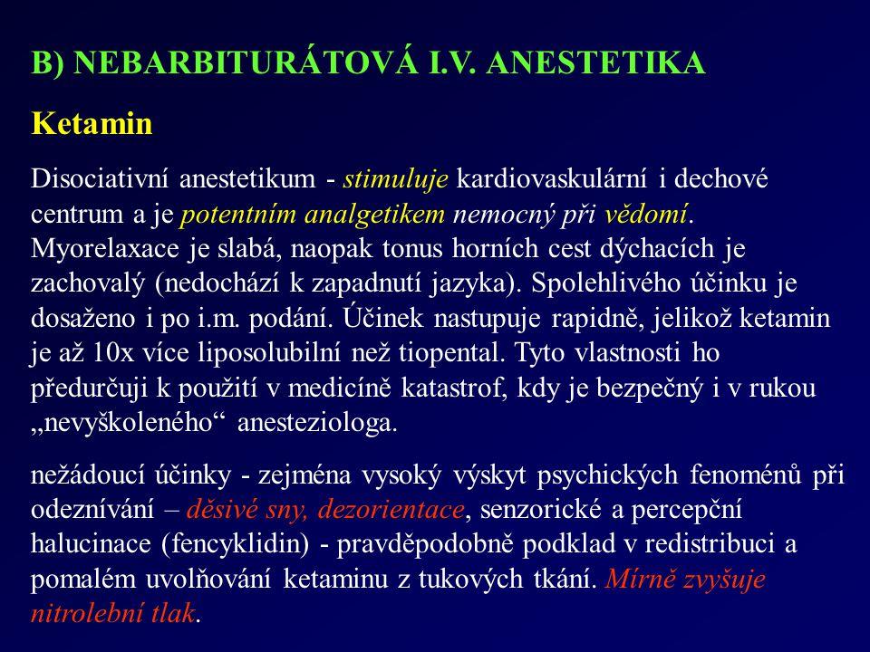 B) NEBARBITURÁTOVÁ I.V. ANESTETIKA Ketamin Disociativní anestetikum - stimuluje kardiovaskulární i dechové centrum a je potentním analgetikem nemocný