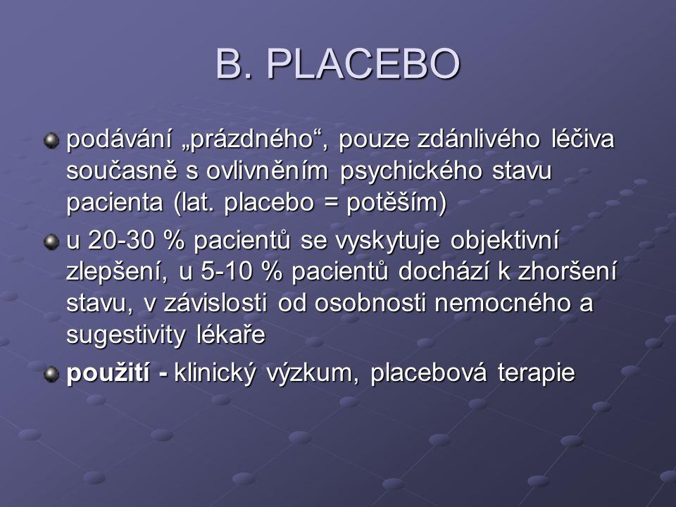 """B. PLACEBO podávání """"prázdného"""", pouze zdánlivého léčiva současně s ovlivněním psychického stavu pacienta (lat. placebo = potěším) u 20-30 % pacientů"""
