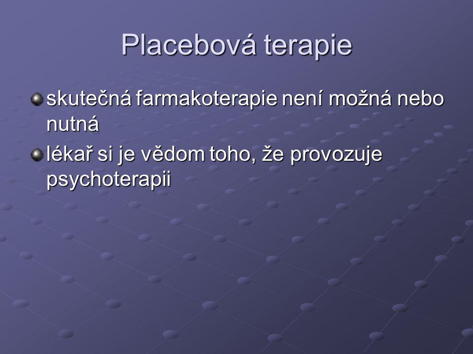 Placebová terapie skutečná farmakoterapie není možná nebo nutná lékař si je vědom toho, že provozuje psychoterapii