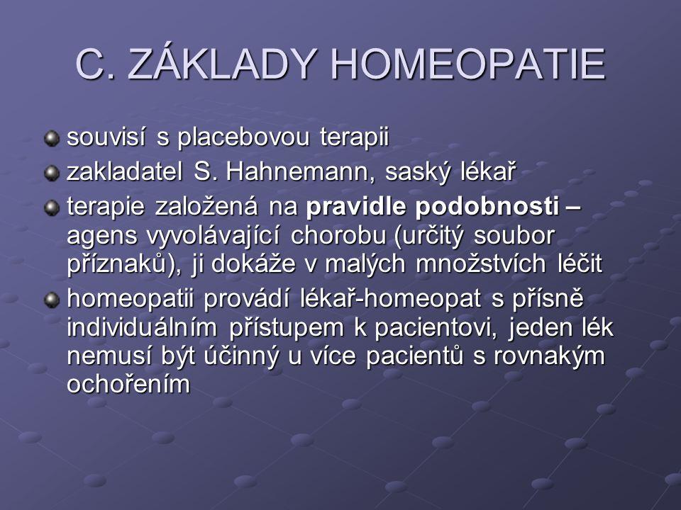 C. ZÁKLADY HOMEOPATIE souvisí s placebovou terapii zakladatel S. Hahnemann, saský lékař terapie založená na pravidle podobnosti – agens vyvolávající c