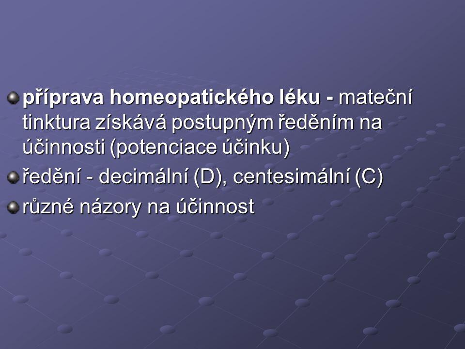 příprava homeopatického léku - mateční tinktura získává postupným ředěním na účinnosti (potenciace účinku) ředění - decimální (D), centesimální (C) rů