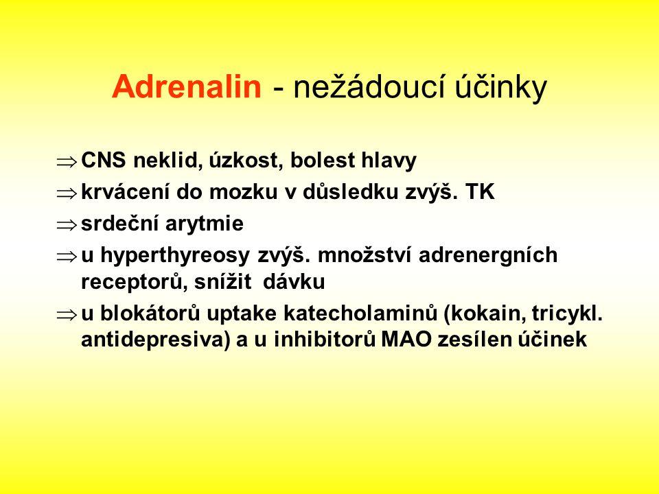 Adrenalin - nežádoucí účinky  CNS neklid, úzkost, bolest hlavy  krvácení do mozku v důsledku zvýš. TK  srdeční arytmie  u hyperthyreosy zvýš. množ