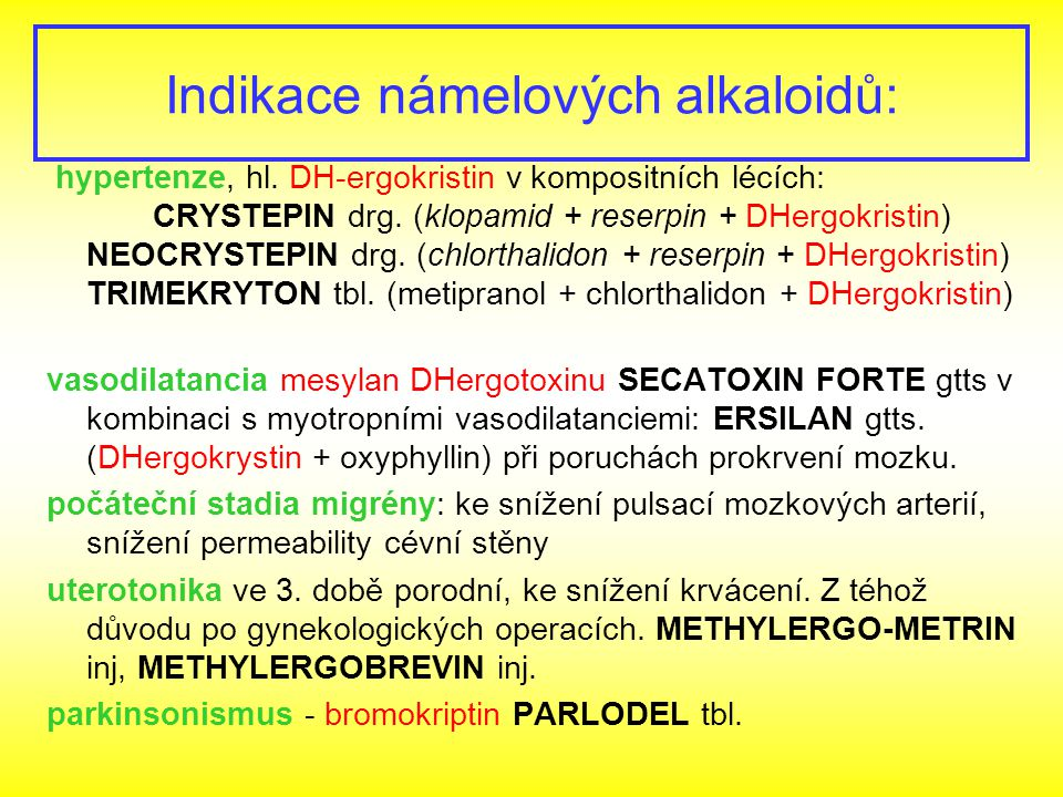 Indikace námelových alkaloidů: hypertenze, hl. DH-ergokristin v kompositních lécích: CRYSTEPIN drg. (klopamid + reserpin + DHergokristin) NEOCRYSTEPIN