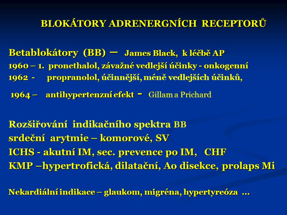 BLOKÁTORY ADRENERGNÍCH RECEPTORŮ BLOKÁTORY ADRENERGNÍCH RECEPTORŮ Betablokátory (BB) – James Black, k léčbě AP 1960 – 1. pronethalol, závažné vedlejší