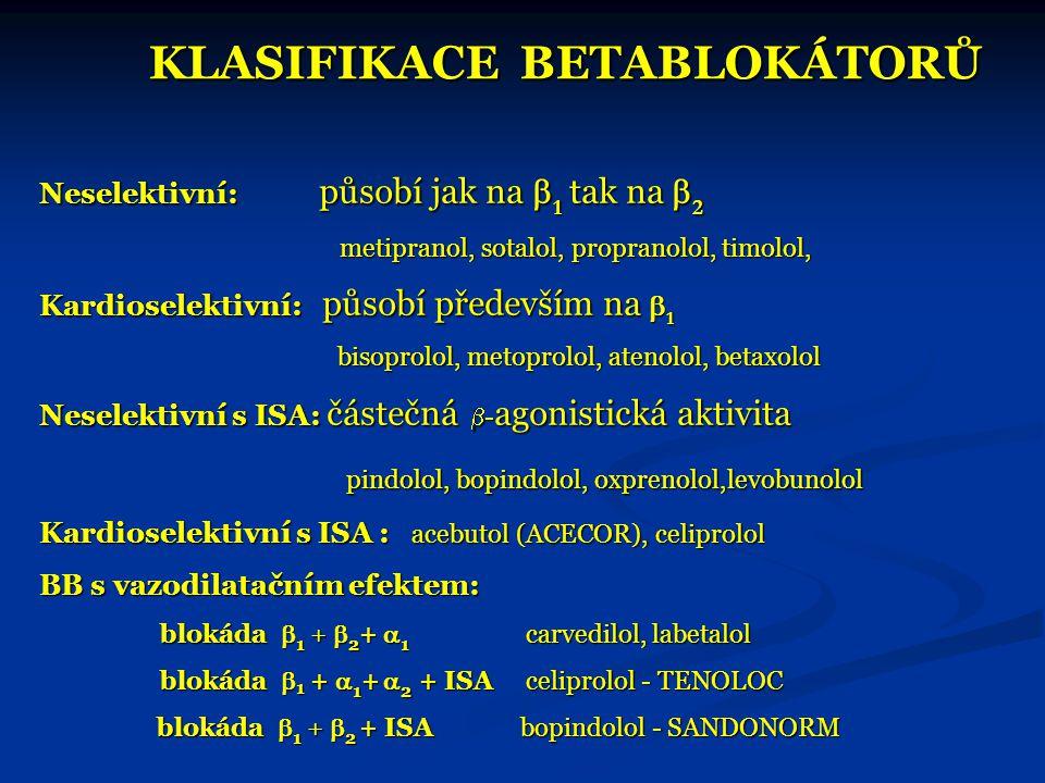 KLASIFIKACE BETABLOKÁTORŮ KLASIFIKACE BETABLOKÁTORŮ Neselektivní: působí jak na  1 tak na  2 metipranol, sotalol, propranolol, timolol, metipranol,