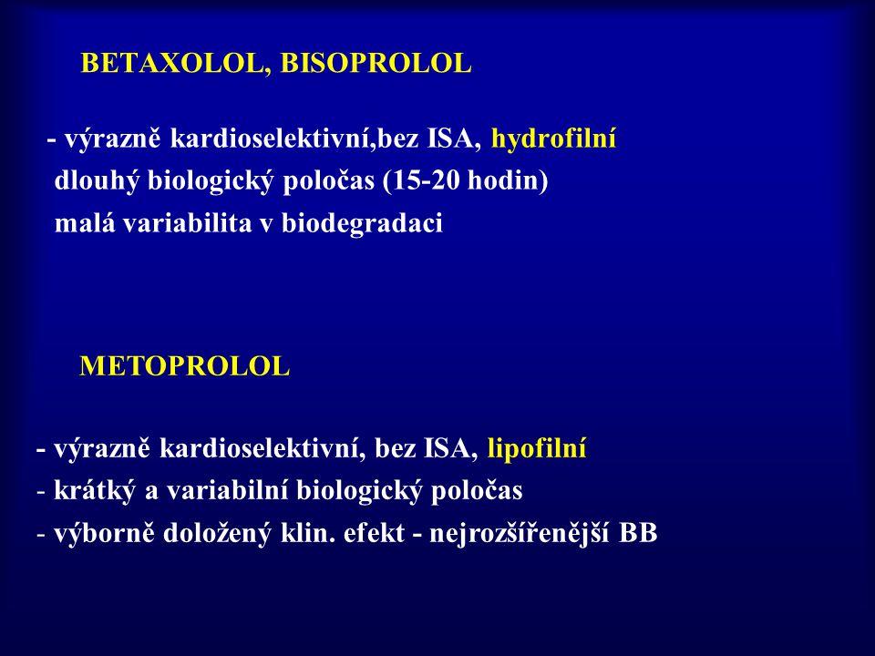 BETAXOLOL, BISOPROLOL - výrazně kardioselektivní,bez ISA, hydrofilní dlouhý biologický poločas (15-20 hodin) malá variabilita v biodegradaci - výrazně