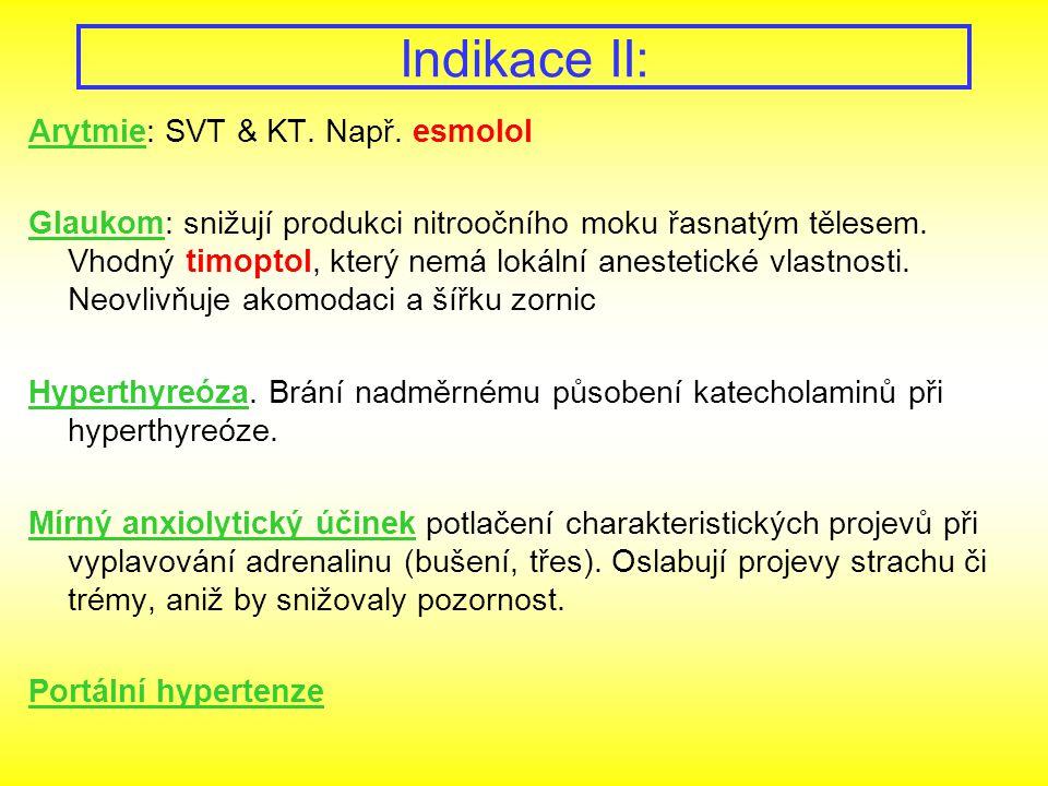 Indikace II: Arytmie: SVT & KT. Např. esmolol Glaukom: snižují produkci nitroočního moku řasnatým tělesem. Vhodný timoptol, který nemá lokální anestet