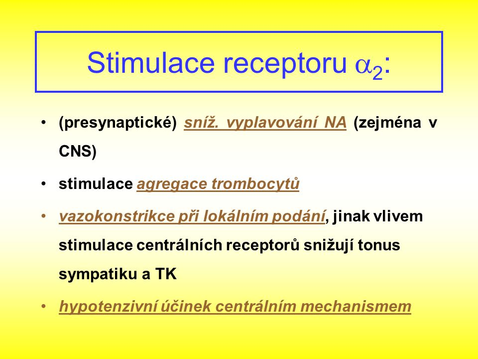 (presynaptické) sníž. vyplavování NA (zejména v CNS) stimulace agregace trombocytů vazokonstrikce při lokálním podání, jinak vlivem stimulace centráln