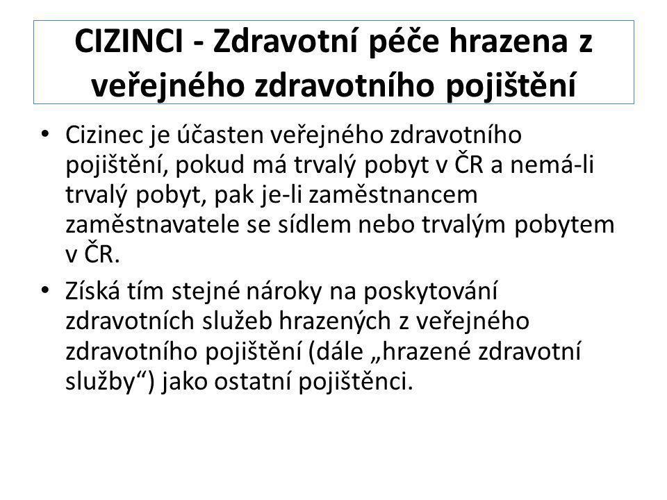 CIZINCI - Zdravotní péče hrazena z veřejného zdravotního pojištění Cizinec je účasten veřejného zdravotního pojištění, pokud má trvalý pobyt v ČR a ne