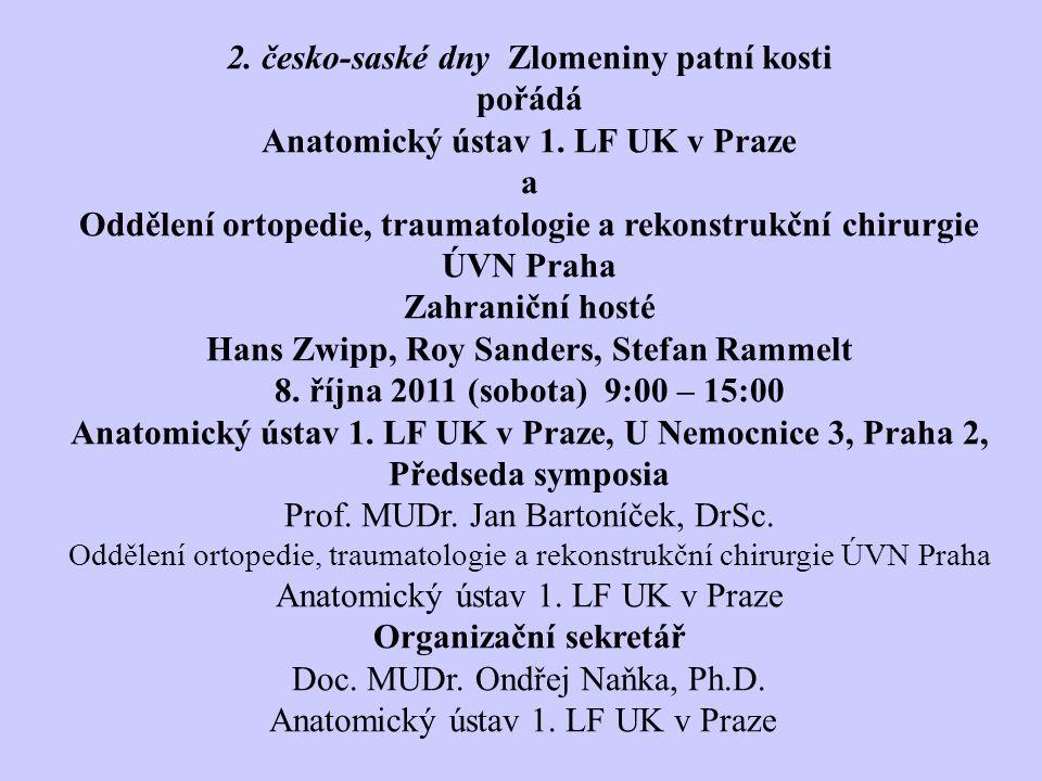 2.česko-saské dny Zlomeniny patní kosti pořádá Anatomický ústav 1.
