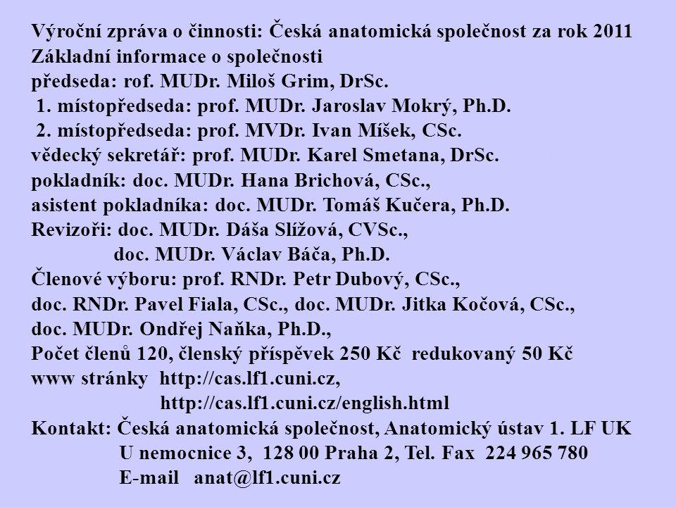 Výroční zpráva o činnosti: Česká anatomická společnost za rok 2011 Základní informace o společnosti předseda: rof.