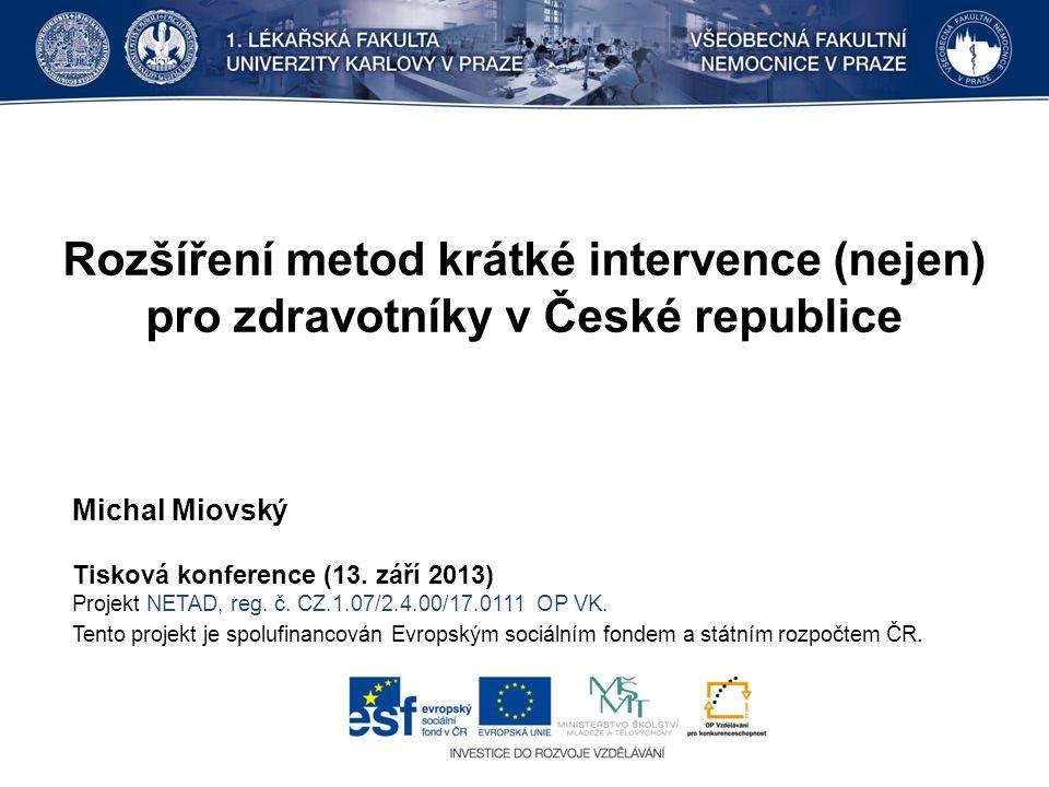 Rozšíření metod krátké intervence (nejen) pro zdravotníky v České republice Michal Miovský Tisková konference (13.