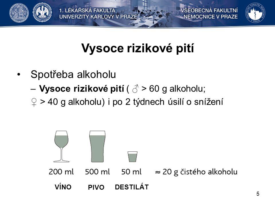 Vysoce rizikové pití Spotřeba alkoholu –Vysoce rizikové pití ( ♂ > 60 g alkoholu; ♀ > 40 g alkoholu) i po 2 týdnech úsilí o snížení 5 VÍNO PIVO DESTILÁT