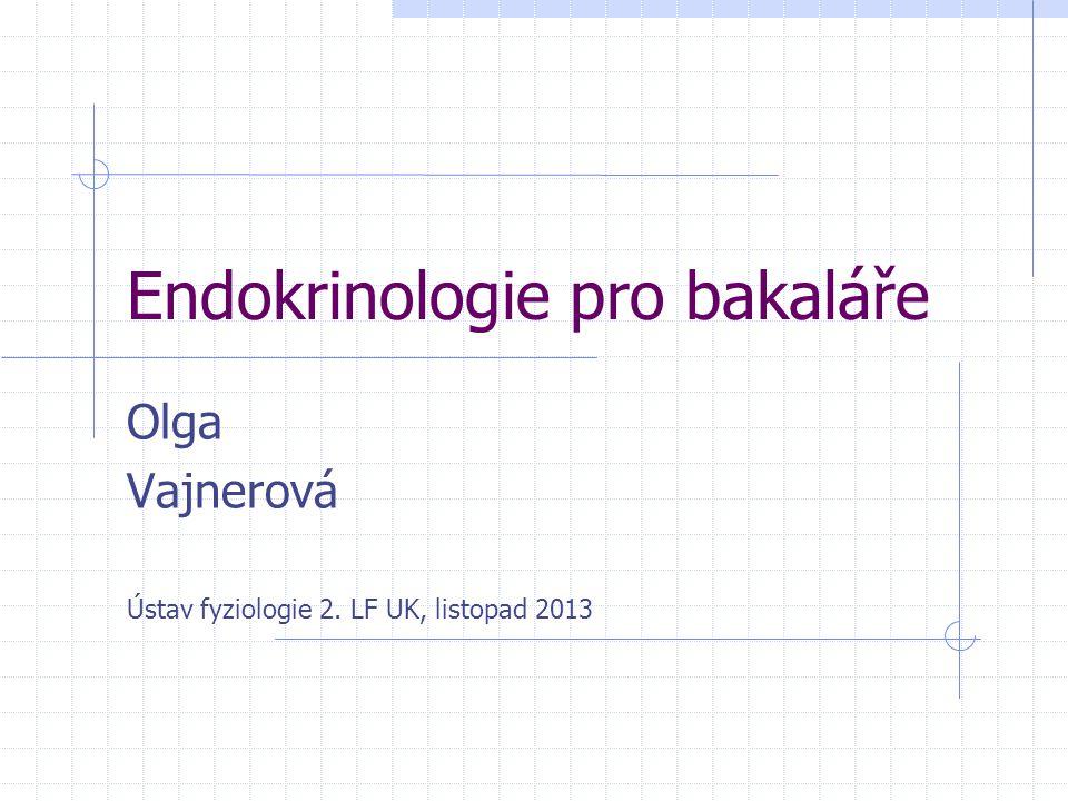 Endokrinologie pro bakaláře Olga Vajnerová Ústav fyziologie 2. LF UK, listopad 2013
