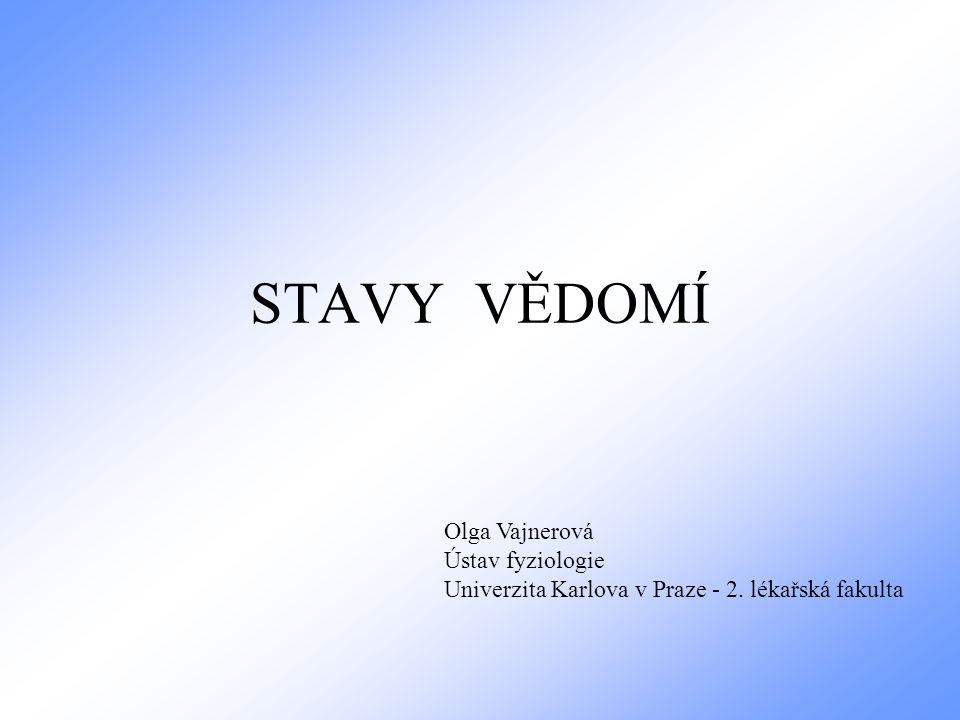 STAVY VĚDOMÍ Olga Vajnerová Ústav fyziologie Univerzita Karlova v Praze - 2. lékařská fakulta