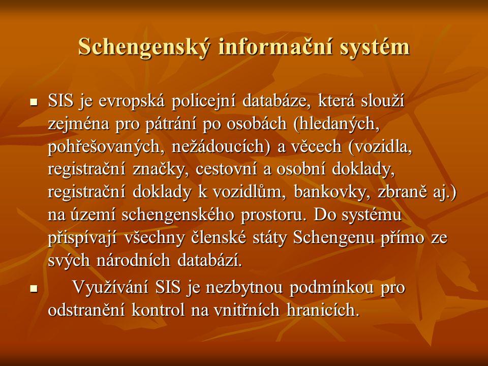 Schengenský informační systém SIS je evropská policejní databáze, která slouží zejména pro pátrání po osobách (hledaných, pohřešovaných, nežádoucích) a věcech (vozidla, registrační značky, cestovní a osobní doklady, registrační doklady k vozidlům, bankovky, zbraně aj.) na území schengenského prostoru.