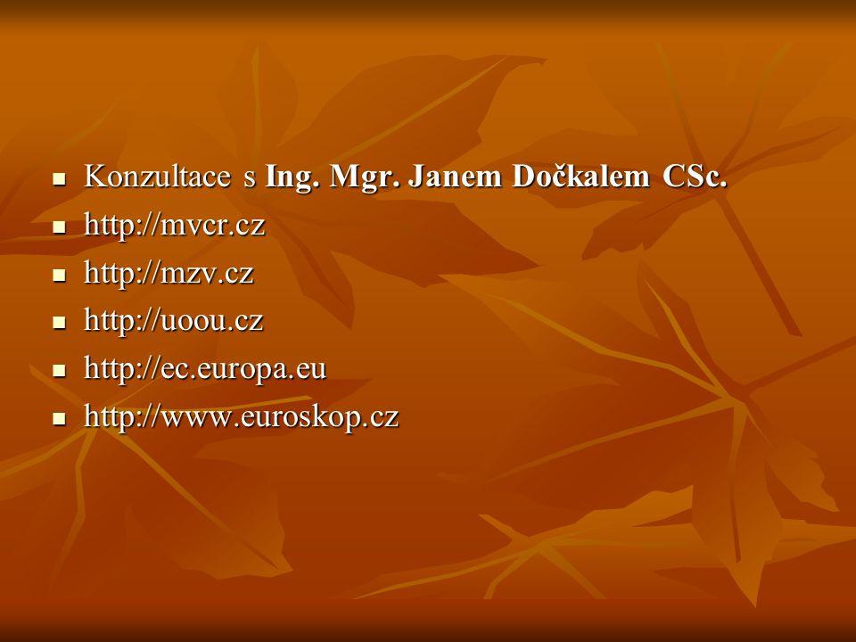 Konzultace s Ing. Mgr. Janem Dočkalem CSc. Konzultace s Ing. Mgr. Janem Dočkalem CSc. http://mvcr.cz http://mvcr.cz http://mzv.cz http://mzv.cz http:/