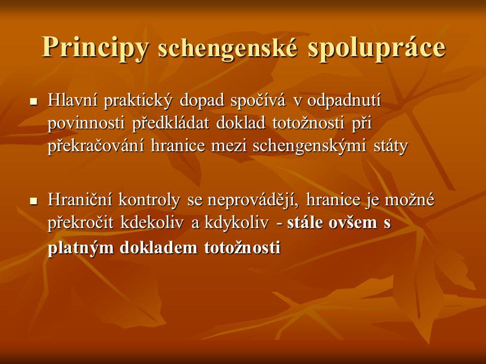 Principy schengenské spolupráce Hlavní praktický dopad spočívá v odpadnutí povinnosti předkládat doklad totožnosti při překračování hranice mezi schen