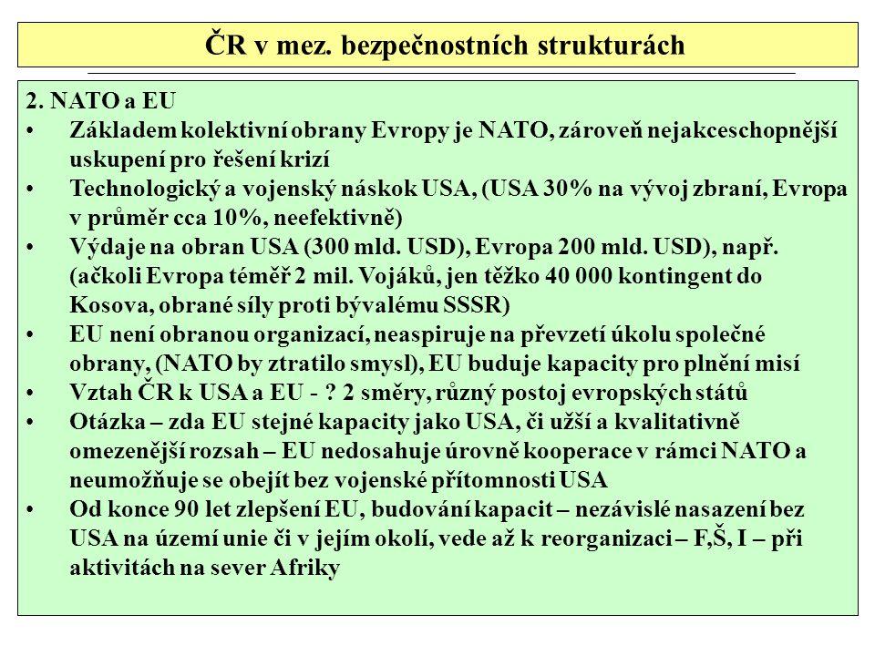 ČR v mez. bezpečnostních strukturách 2. NATO a EU Základem kolektivní obrany Evropy je NATO, zároveň nejakceschopnější uskupení pro řešení krizí Techn