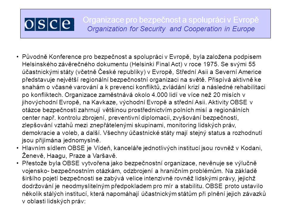 Organizace pro bezpečnost a spolupráci v Evropě Organization for Security and Cooperation in Europe Původně Konference pro bezpečnost a spolupráci v E