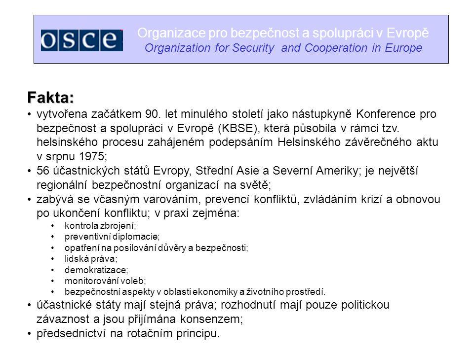 Organizace pro bezpečnost a spolupráci v Evropě Organization for Security and Cooperation in Europe Fakta: vytvořena začátkem 90. let minulého století
