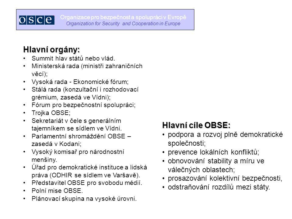 Hlavní cíle OBSE: podpora a rozvoj plně demokratické společnosti; prevence lokálních konfliktů; obnovování stability a míru ve válečných oblastech; pr