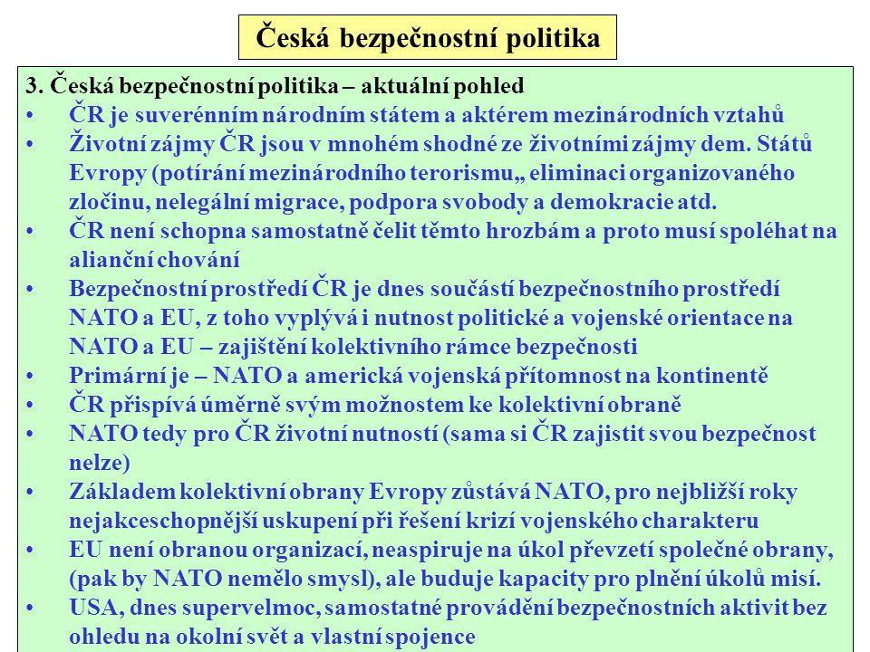 Česká bezpečnostní politika EU, její zahraniční politika trochu jiná než USA, rozdílné přístupy v ovlivňování mezinárodního prostředí a předcházení rizikům nebo jejich eliminace EU tedy kapacity trochu jiné, geograficky užší a kvantitativně v omezenějším rozsahu než USA EU od konce 90 let jasný posun v autonomii v otázkách bezpečnosti, Ustavení Evropské bezpečnostní a obranné politiky,, vytvoření nezávislých kapacit, které by byly schopné nezávisle na USA nasazení při řešení bezpečnostních problémů na území Unie nebo v jejím okolí EU – bezpečnostní politika složitá, silné národní státy a rozdílné hrozby v různých regionech, např.