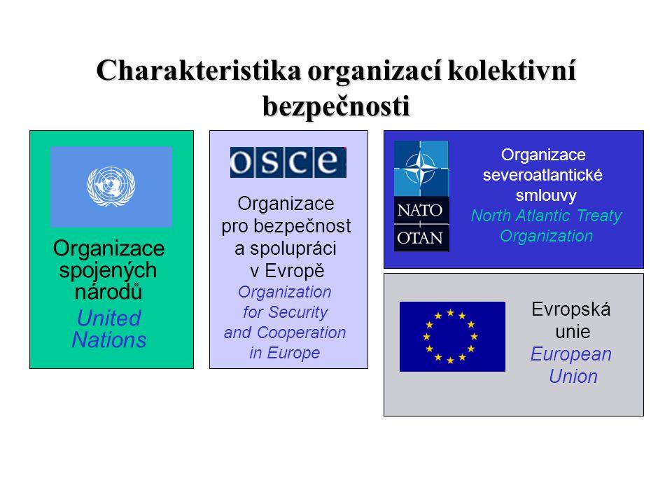 Charakteristika organizací kolektivní bezpečnosti Organizace spojených národů United Nations Organizace pro bezpečnost a spolupráci v Evropě Organizat
