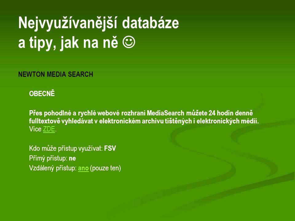 Nejvyužívanější databáze a tipy, jak na ně NEWTON MEDIA SEARCH OBECNĚ Přes pohodlné a rychlé webové rozhraní MediaSearch můžete 24 hodin denně fulltextově vyhledávat v elektronickém archivu tištěných i elektronických médií.