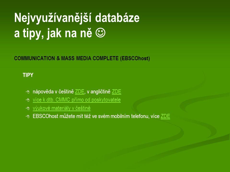 Nejvyužívanější databáze a tipy, jak na ně COMMUNICATION & MASS MEDIA COMPLETE (EBSCOhost) TIPY   nápověda v češtině ZDE, v angličtině ZDEZDE   více k dtb.