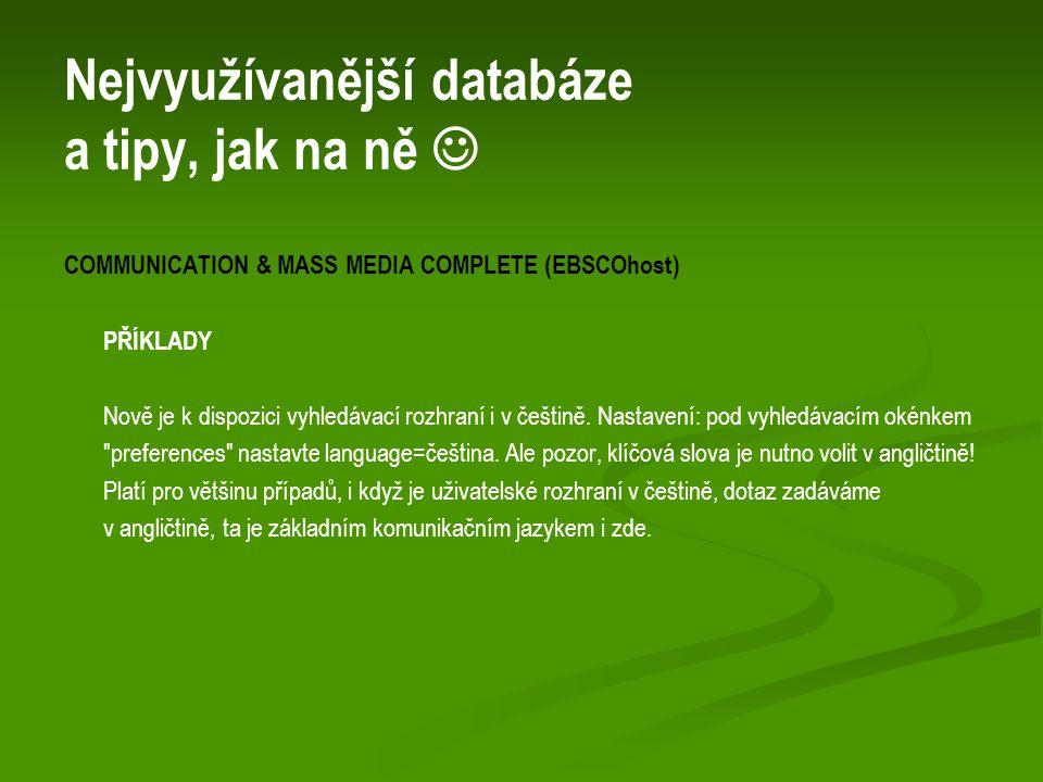 Nejvyužívanější databáze a tipy, jak na ně COMMUNICATION & MASS MEDIA COMPLETE (EBSCOhost) PŘÍKLADY Nově je k dispozici vyhledávací rozhraní i v češtině.