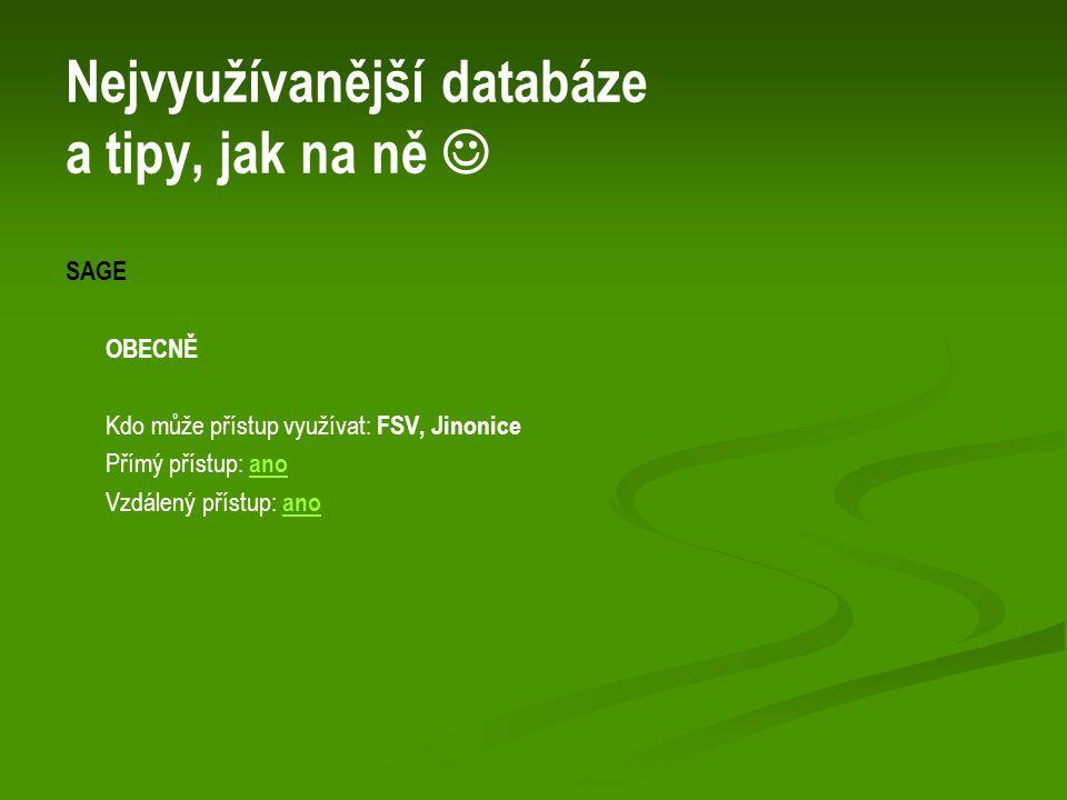 Nejvyužívanější databáze a tipy, jak na ně SAGE OBECNĚ Kdo může přístup využívat: FSV, Jinonice Přímý přístup: ano ano Vzdálený přístup: ano ano