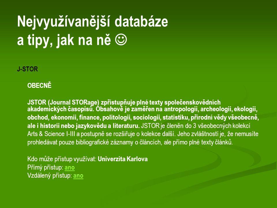 Nejvyužívanější databáze a tipy, jak na ně J-STOR OBECNĚ JSTOR (Journal STORage) zpřístupňuje plné texty společenskovědních akademických časopisů.