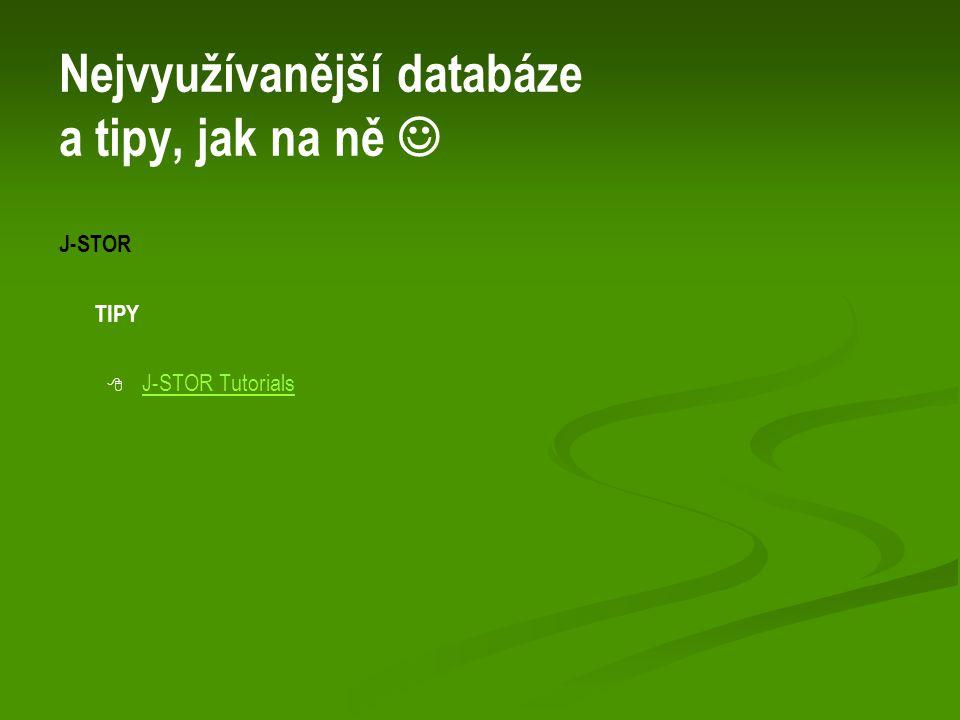 Nejvyužívanější databáze a tipy, jak na ně J-STOR TIPY   J-STOR TutorialsJ-STOR Tutorials