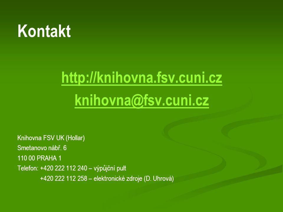 Kontakt http://knihovna.fsv.cuni.cz knihovna@fsv.cuni.cz Knihovna FSV UK (Hollar) Smetanovo nábř.