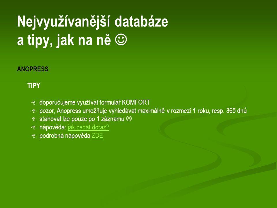 Nejvyužívanější databáze a tipy, jak na ně ANOPRESS TIPY   doporučujeme využívat formulář KOMFORT   pozor, Anopress umožňuje vyhledávat maximálně v rozmezí 1 roku, resp.