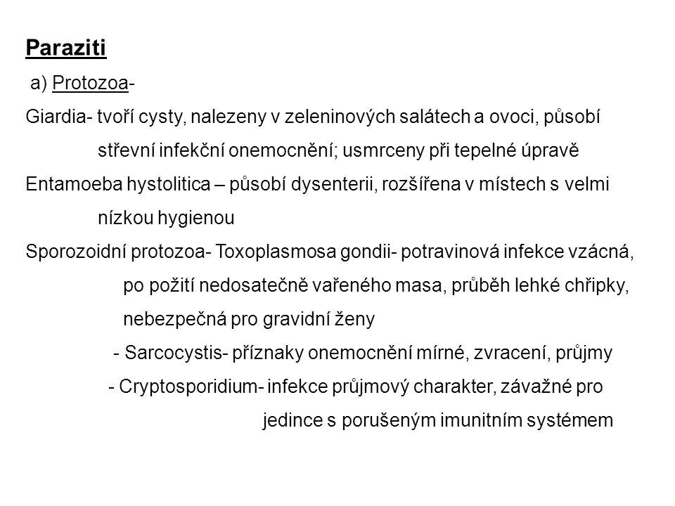 Paraziti a) Protozoa- Giardia- tvoří cysty, nalezeny v zeleninových salátech a ovoci, působí střevní infekční onemocnění; usmrceny při tepelné úpravě