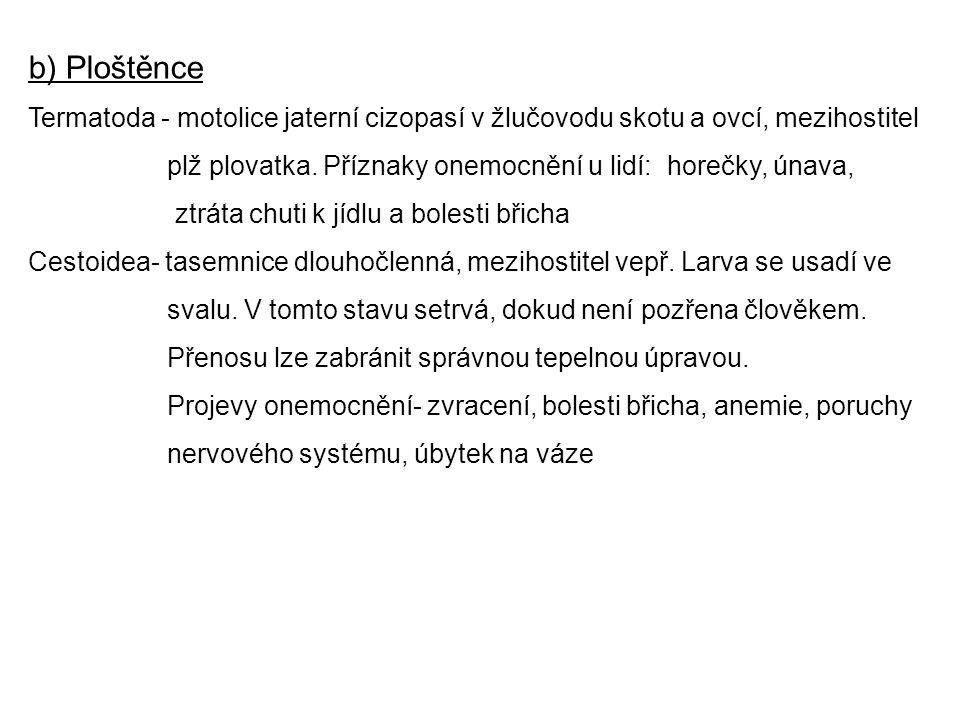b) Ploštěnce Termatoda - motolice jaterní cizopasí v žlučovodu skotu a ovcí, mezihostitel plž plovatka. Příznaky onemocnění u lidí: horečky, únava, zt