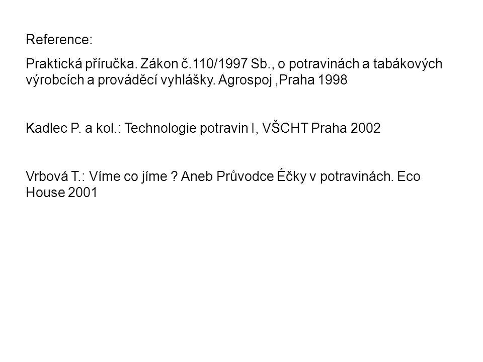 Reference: Praktická příručka. Zákon č.110/1997 Sb., o potravinách a tabákových výrobcích a prováděcí vyhlášky. Agrospoj,Praha 1998 Kadlec P. a kol.:
