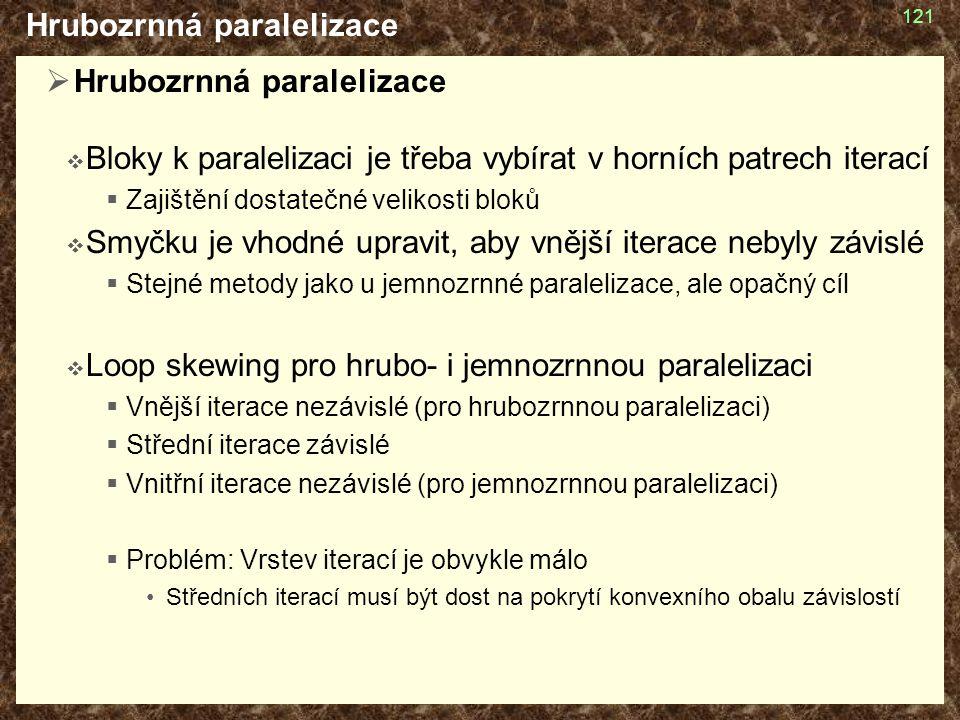 Hrubozrnná paralelizace  Hrubozrnná paralelizace  Bloky k paralelizaci je třeba vybírat v horních patrech iterací  Zajištění dostatečné velikosti b