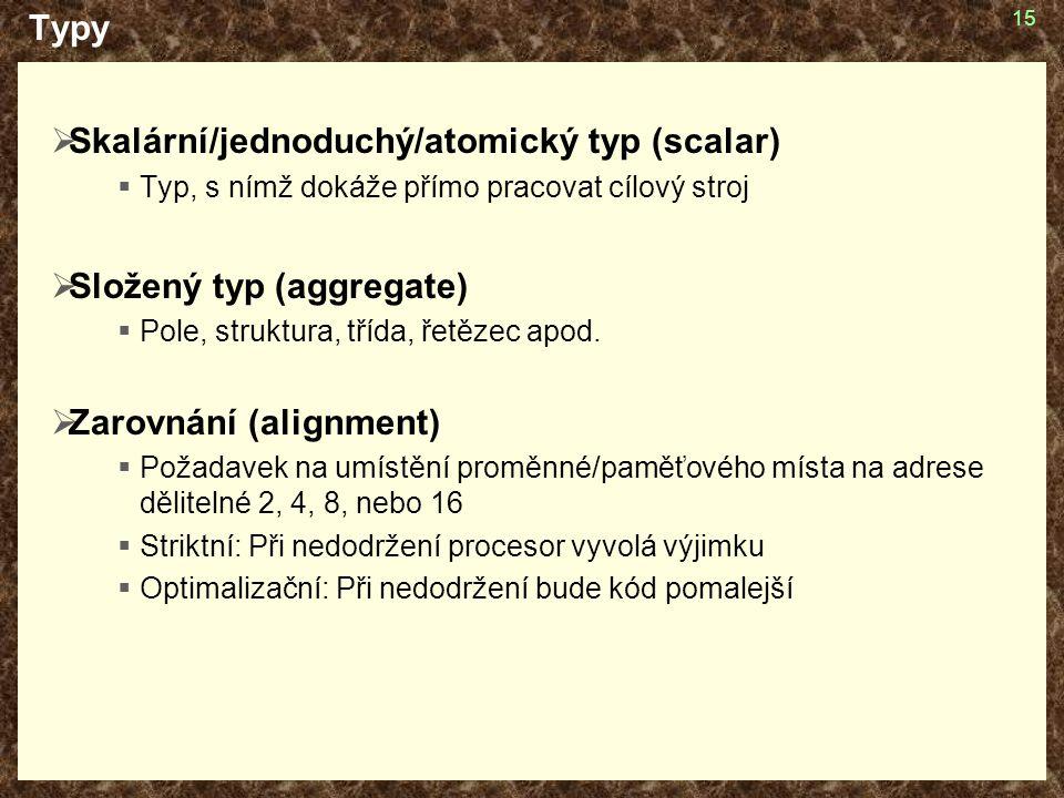 15 Typy  Skalární/jednoduchý/atomický typ (scalar)  Typ, s nímž dokáže přímo pracovat cílový stroj  Složený typ (aggregate)  Pole, struktura, tříd