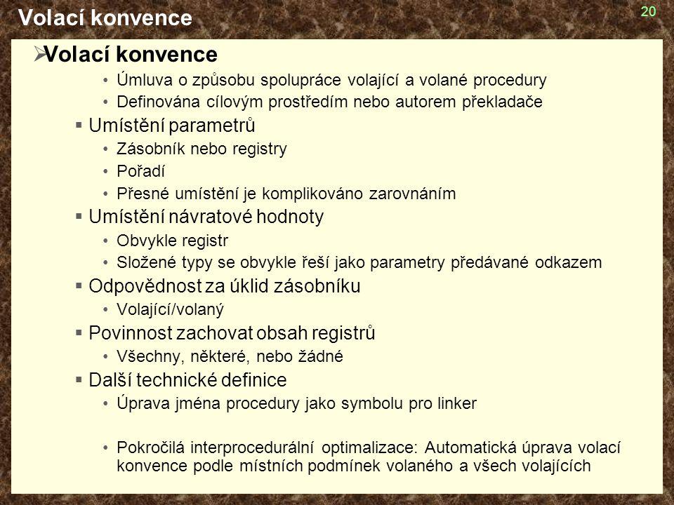 20 Volací konvence  Volací konvence Úmluva o způsobu spolupráce volající a volané procedury Definována cílovým prostředím nebo autorem překladače  U
