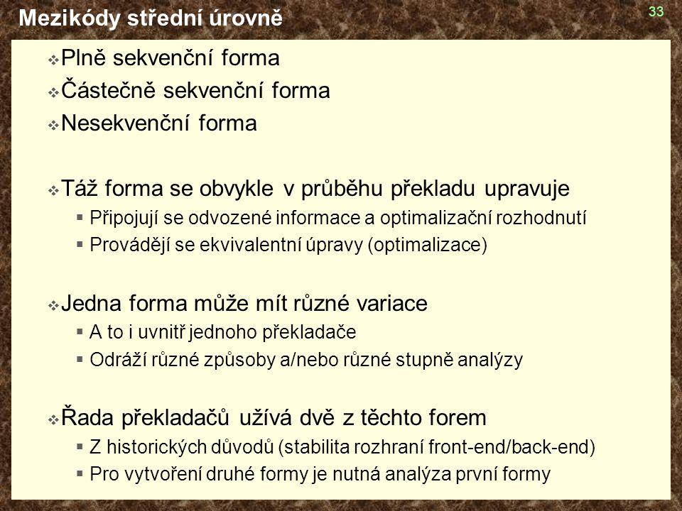 33 Mezikódy střední úrovně  Plně sekvenční forma  Částečně sekvenční forma  Nesekvenční forma  Táž forma se obvykle v průběhu překladu upravuje 